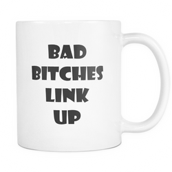 Funny Coffee mug gift - Bad Bitches Link Up Rude swear words printed 11oz ceramic white coffee cup
