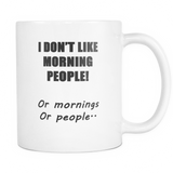 Sarcastic Coffee Mug Gift - I don't like morning people, or mornings, or people 11 oz white mug