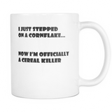 Sarcastic Coffee Mug Gift - I just stepped on a cornflake i'm now officially a cereal killer 11 oz white mug