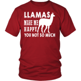 Funny Tee, Llamas make me happy, you not so much excellent gift, birthday, anniversary, present.
