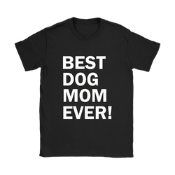 Best Dog Mom Ever t Shirt birthday gift for your mom