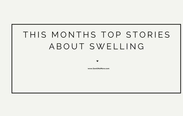 This Months Top Stories About Swelling