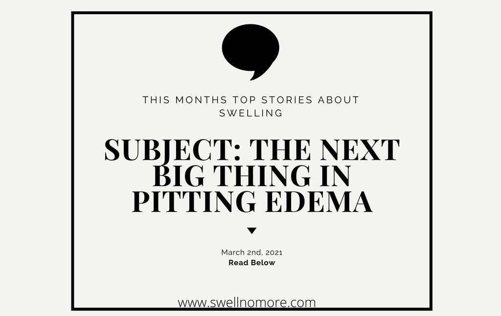 swelllnomore.com next big thing in pitting edema top monthly stories about swelling