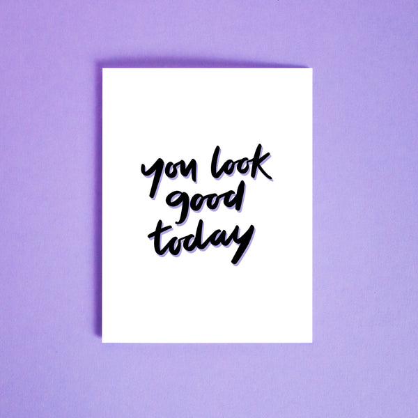 You Look Good Today Card
