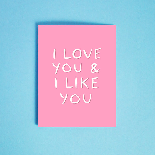 I Love You & I Like You Card