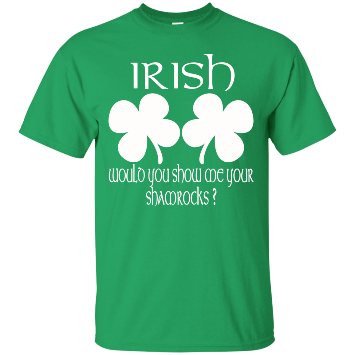 Would You Show Me Your Shamrocks St Patrick Day Clothing St Patrick's Day Shirts Hoodies For Men And Women