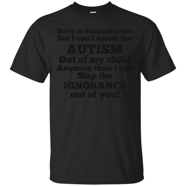 Autism Awareness T-shirts I Can't Spank Autism Out Of My Child I Can Slap Ignorance Out Of You Shirts Hoodies Sweatshirts