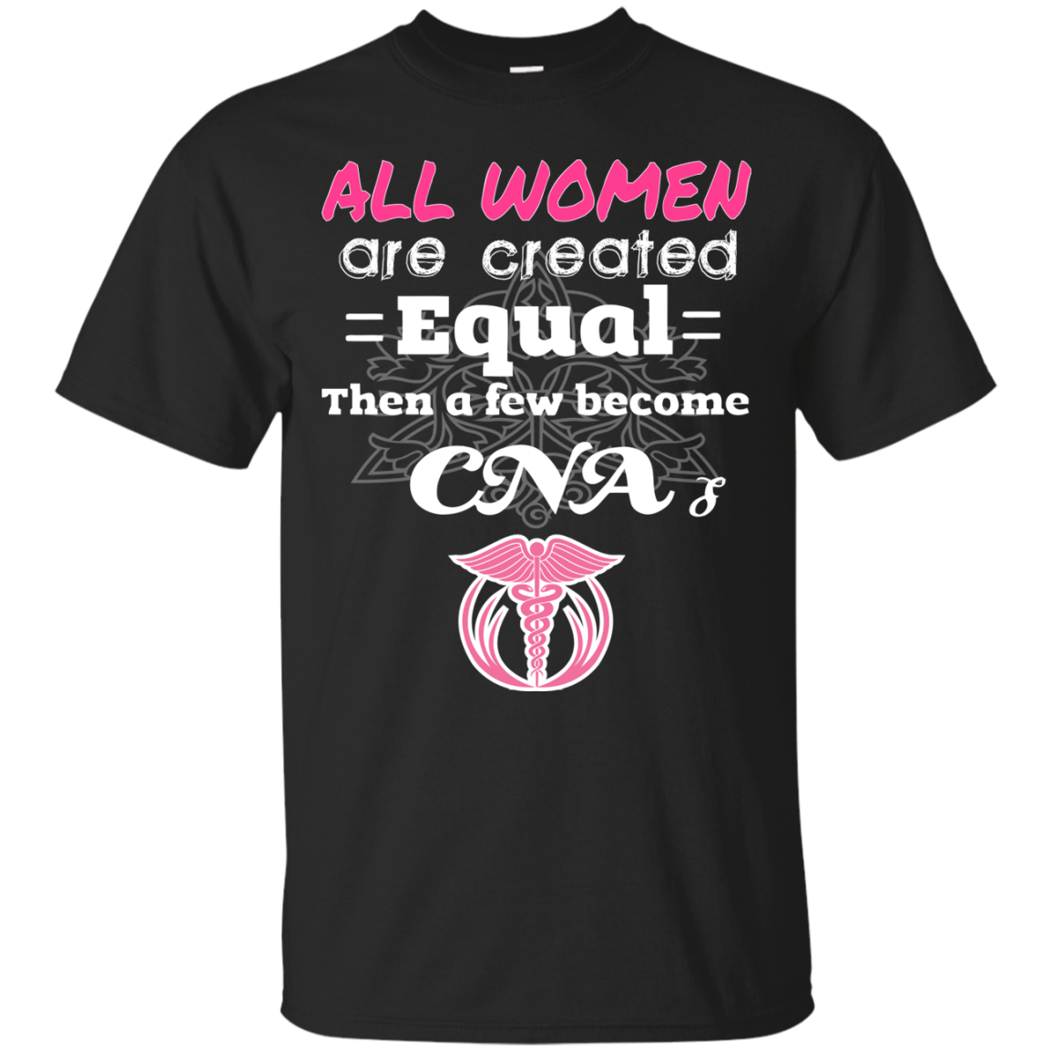 CNA T-Shirts Hoodies All Women Are Created Equal Than A Few Become CNA