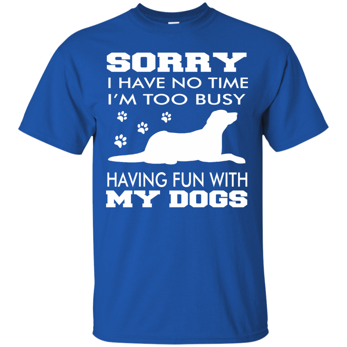 Dog Lover T-Shirts Hoodies I Have No Time, I'm Too Busy Having Fun With My Dogs - Blue Fox