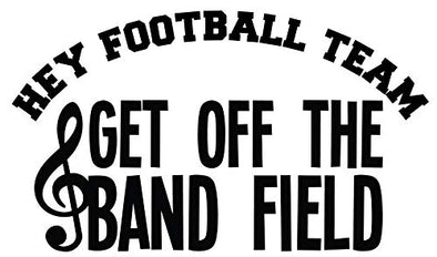 Marching Band Vinyl Decal, Get of the Field Bumper Sticker, School Band Mom Gift-WickedGoodz