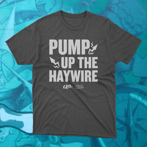 Pump up the Haywire Tshirt