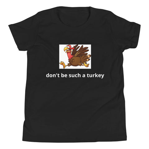 Don't Be Such A Turkey Short Sleeve T-Shirt
