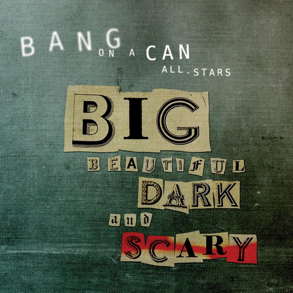 Bang on a Can | Big Beautiful Dark and Scary | Album-ArtRockStore