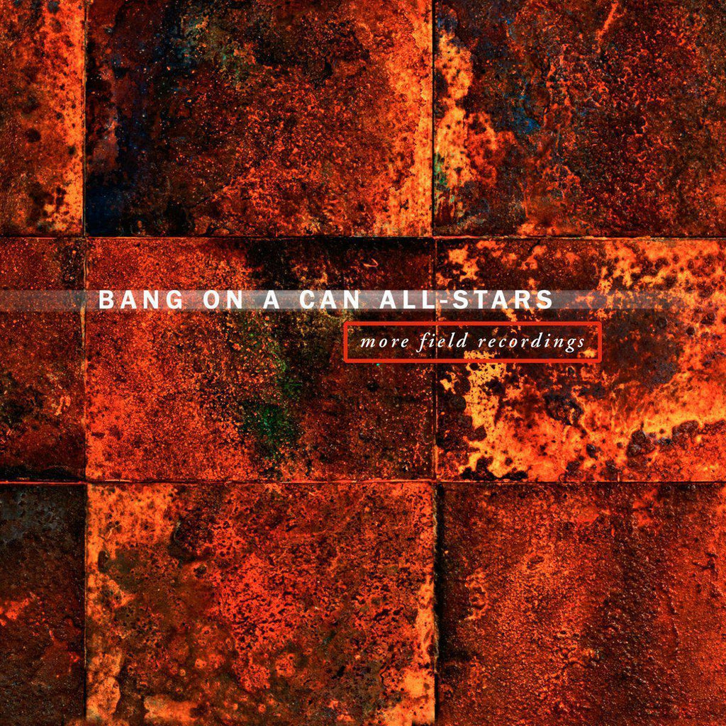 Bang on a Can | More Field Recordings | Album-ArtRockStore