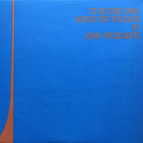 John Frusciante | To Record Only Water for Ten Days | Album-ArtRockStore