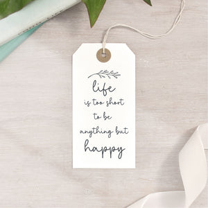 Life is Too Short to be Anything but Happy Stamp | Inspirational Life Quote