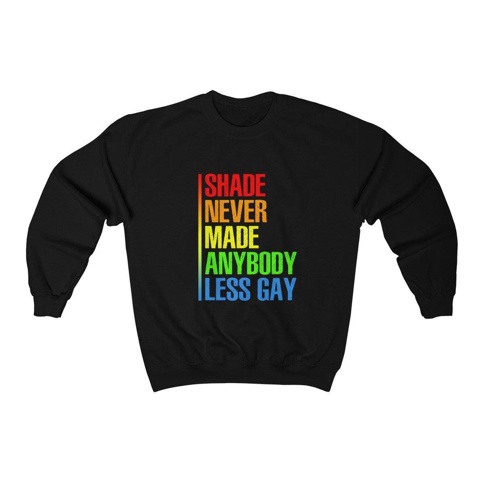 Shade Never Made Anybody Less Gay Sweatshirt - LGBTQ Sweater - Pride Women And Mens Shirt - Miss Deplorable