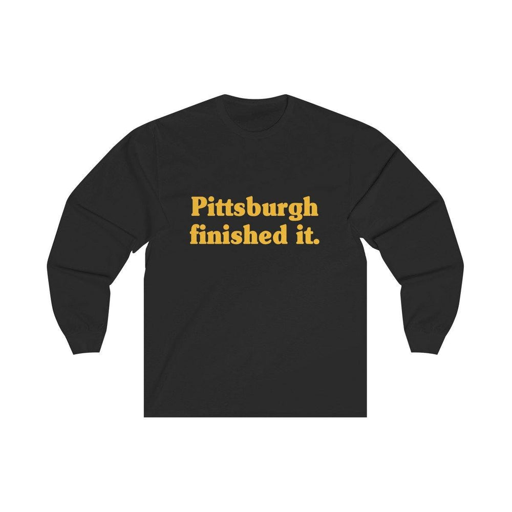 Pittsburgh Finished It Shirt - Long Sleeve Tee - Miss Deplorable