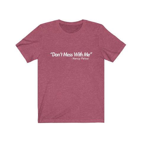 Nancy Pelosi Shirt - Tee -  Dont Mess With Me T-Shirt - Miss Deplorable