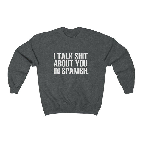 I Talk Shit about You In Spanish Shirt - Crewneck Sweatshirt - Miss Deplorable
