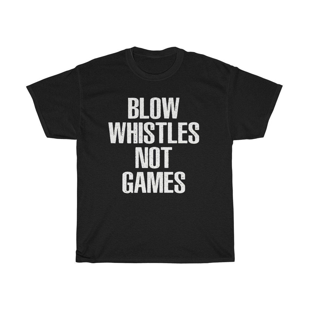 Blow Whistles Not Games T Shirt - Miss Deplorable