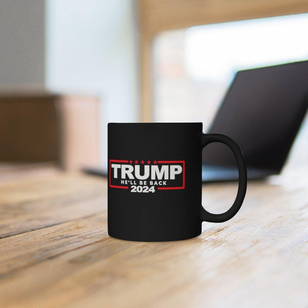 Trump 2024 He'll Be Back Black Mug 11oz for $25.00 at Miss Deplorable