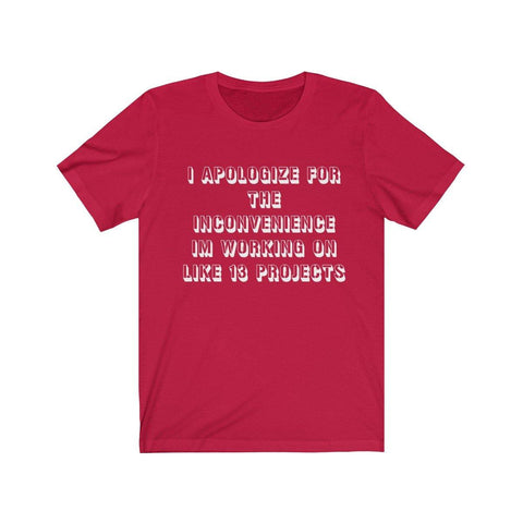 LeBron James Shirt - I Apologize For The Inconvenience Im Working On Like 13 Projects T-Shirt - Miss Deplorable