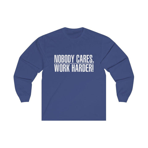 Nobody Cares Work Harder Long Sleeve T Shirt - Miss Deplorable