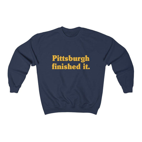 Pittsburgh Finished It Shirt - Crewneck Sweatshirt - Miss Deplorable