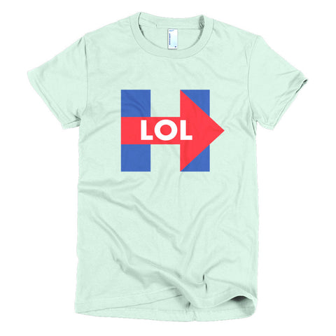 Funny Hillary Clinton LOL Women's T-Shirt - Miss Deplorable