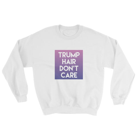 Donald Trump Hair Dont Care Sweatshirt for $35.00 at Miss Deplorable