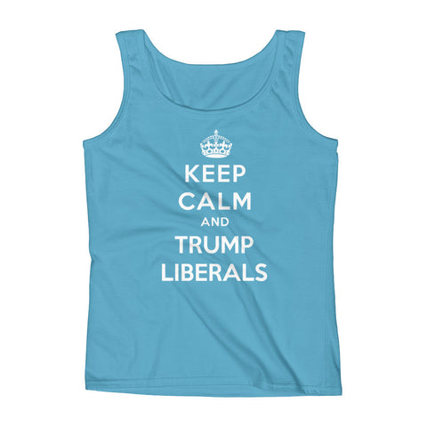 Keep Calm And Trump Liberals Ladies' Tank - Miss Deplorable