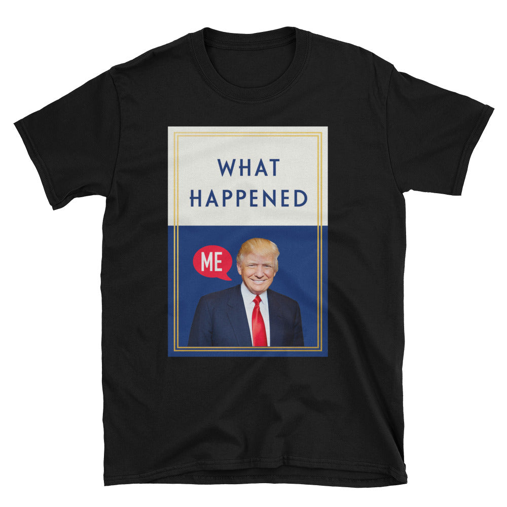 What Happened Donald Trump Womens T-Shirt
