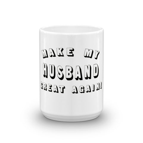 Make My Husband Great Again! Donald Trump Mug - Miss Deplorable