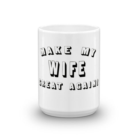 Make My Wife Great Again! Donald Trump Mug - Miss Deplorable