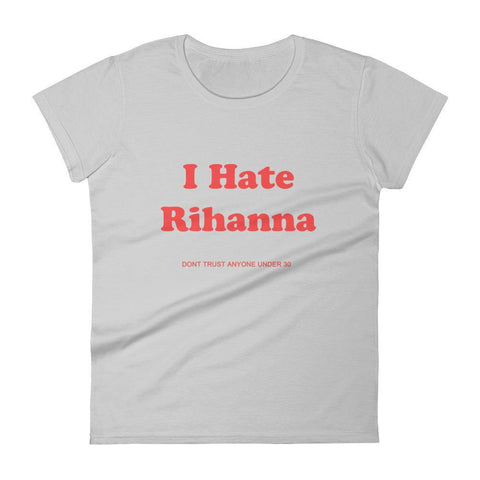 I Hate Rihanna T Shirt As Worn By Rihanna - Miss Deplorable