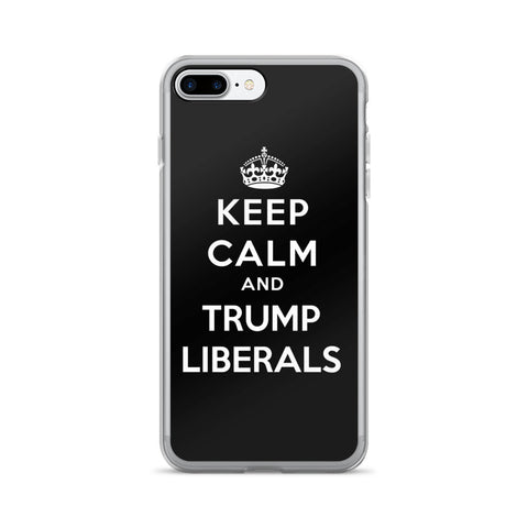 Keep Calm And Trump Liberals iPhone 7/7 Plus Case - Miss Deplorable