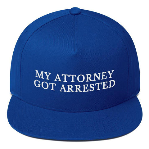 My Attorney Got Arrested Hat - Funny Political Donald Trump Novelty MAGA Hat