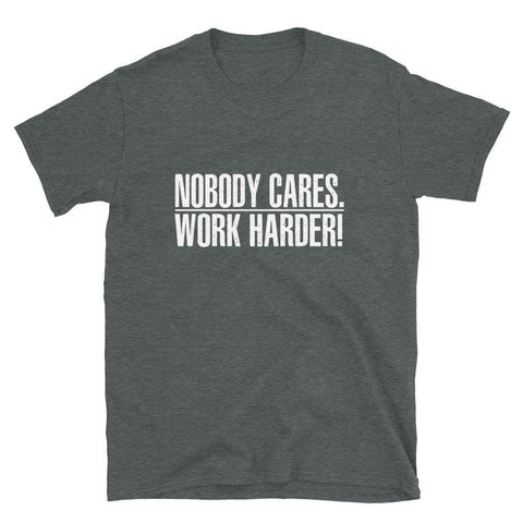 Nobody Cares Work Harder T-Shirt - Miss Deplorable