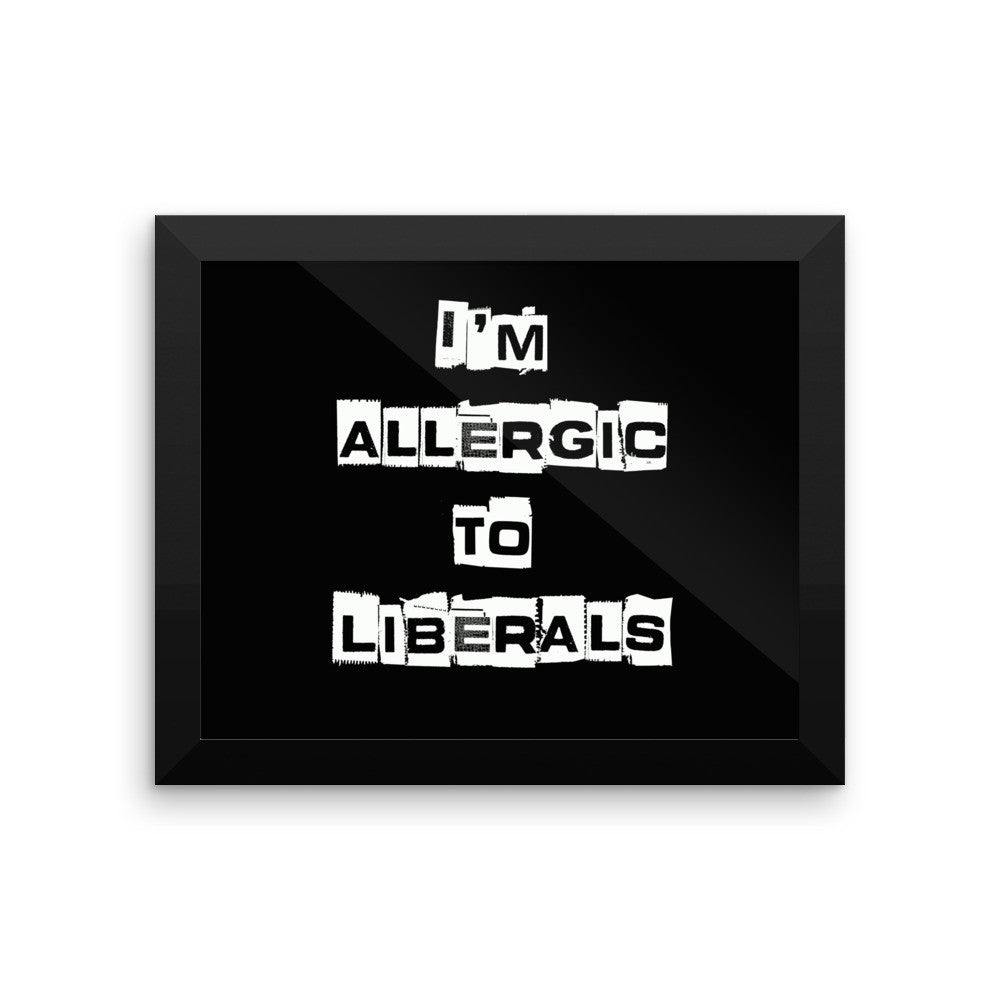 Im Allergic To Liberals Framed poster for $39.50 at Miss Deplorable