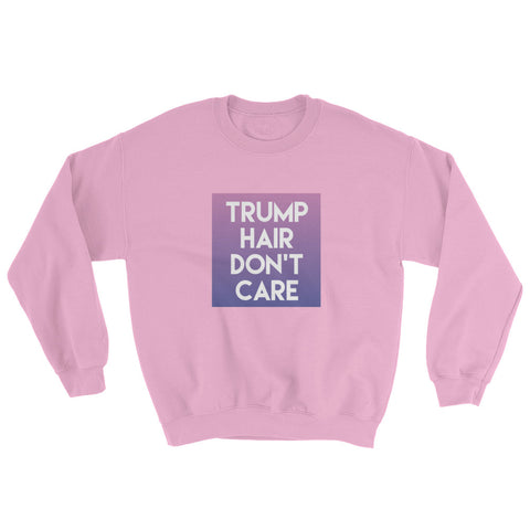 Donald Trump Hair Dont Care Sweatshirt - Miss Deplorable