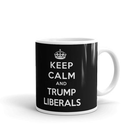 Donald Trump Mug: Keep Calm And Trump Liberals - Miss Deplorable