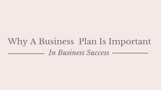Why A Business  Plan Is Important In Business Success