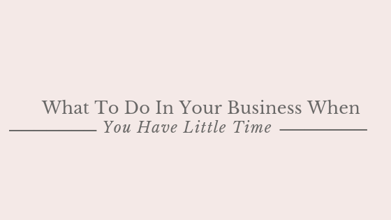 What To Do In Your Business When You Have Little Time