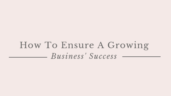 How To Ensure A Growing Business' Success