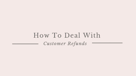 How To Deal With Customer Refunds?