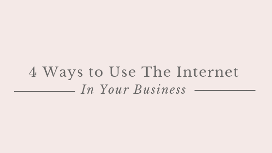 4 Ways to Use The Internet In Your Business