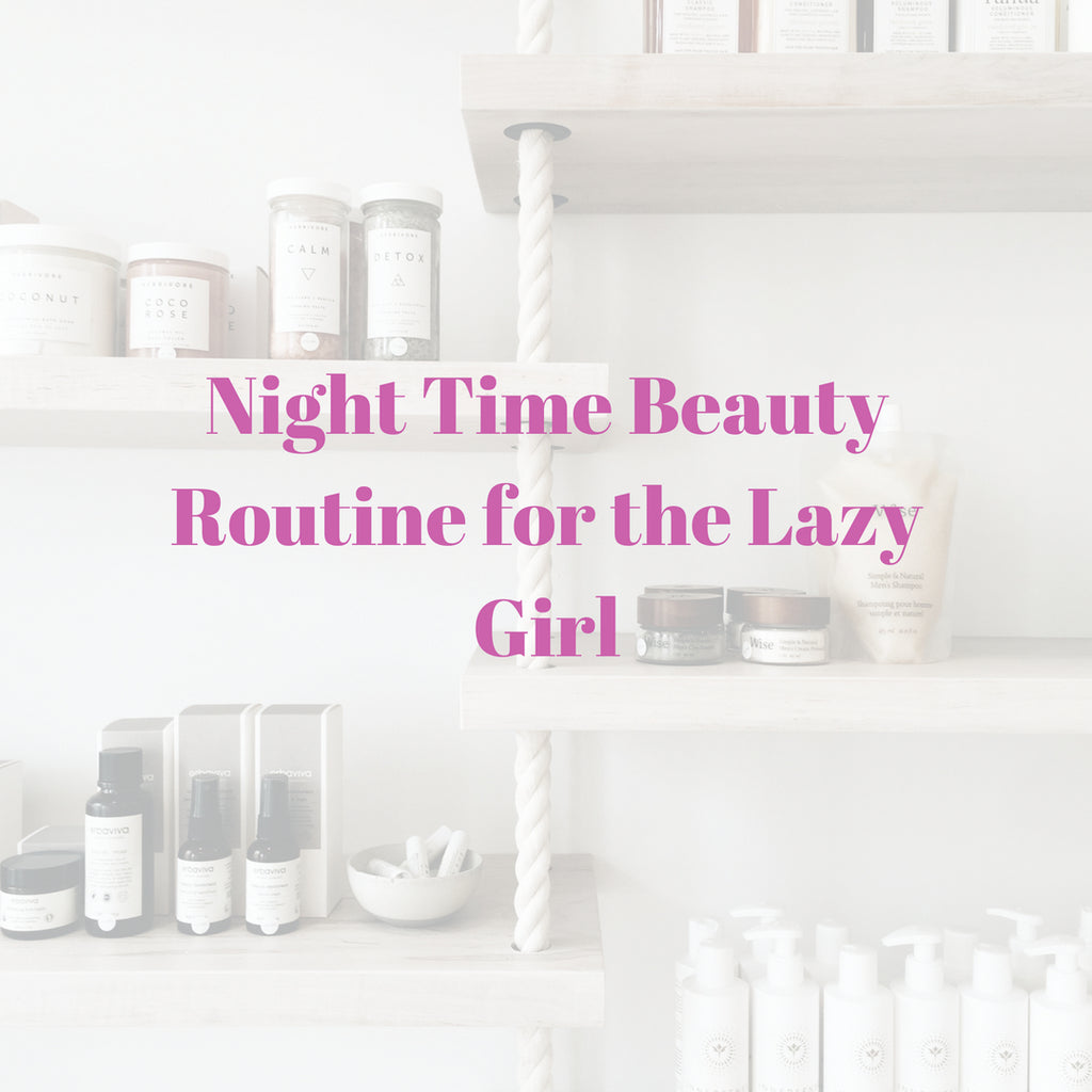 Night Time Beauty Routine for the Lazy Girl