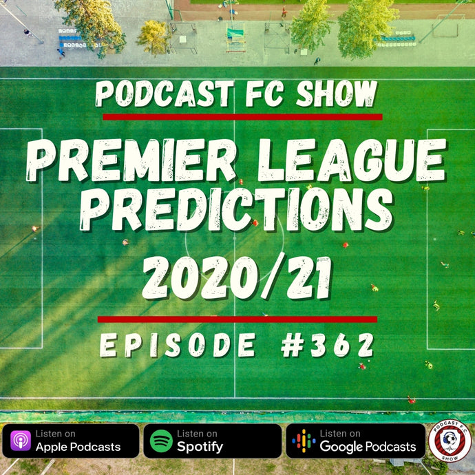 PFC #362: Premier League Predictions 2020/21 Season