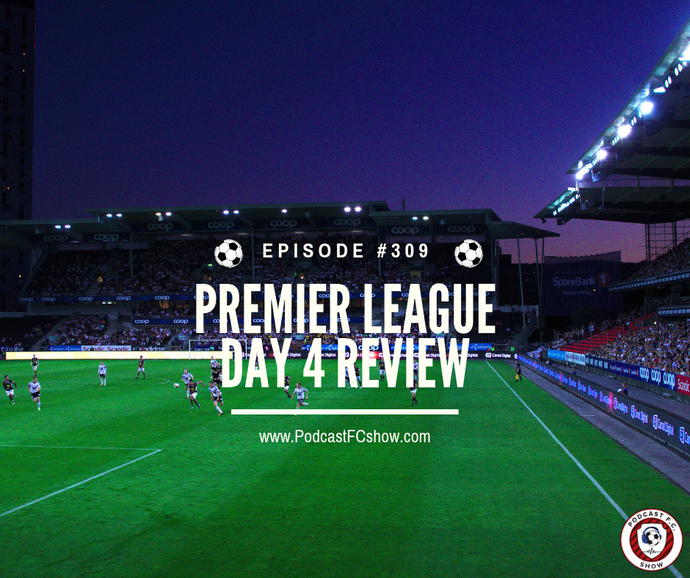 PFC #309: Premier League Matchday 4 Review